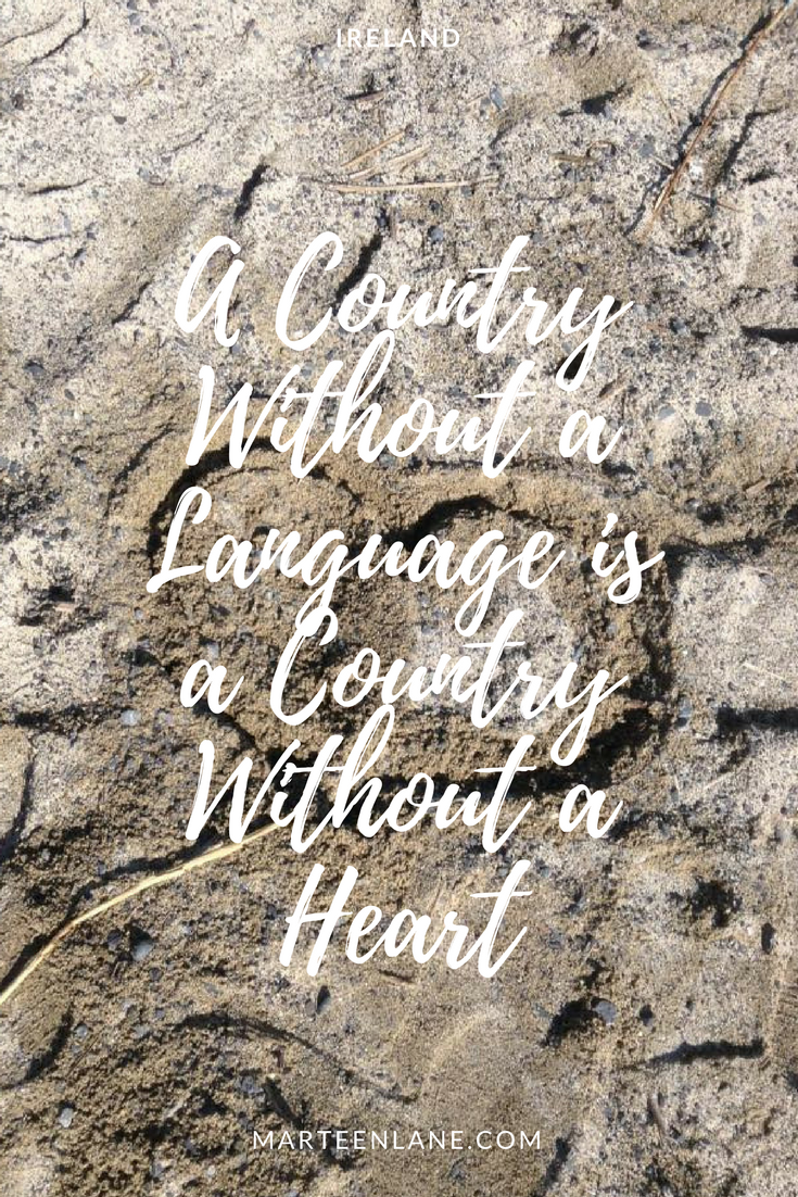 A post about the Irish language and how language is an important part of a country's culture. Is a country without a language a country without a heart? Is language an integral part of a country's identity?